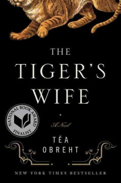The tiger's wife : a novel / Téa Obreht