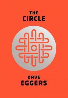 The circle : a novel / Dave Eggers
