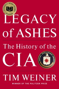Legacy of ashes : the history of the CIA / Tim Weiner