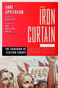 Iron curtain : the crushing of Eastern Europe, 1944-1956 / Anne Applebaum