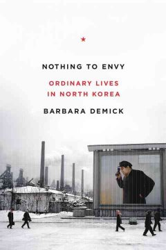 Nothing to envy : ordinary lives in North Korea / Barbara Demick