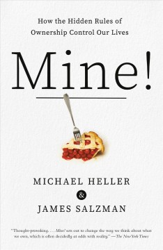 Mine! : how the hidden rules of ownership control our lives by Heller, Michael
