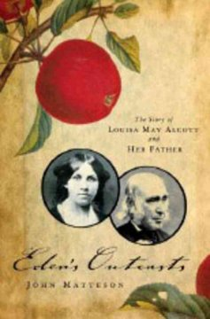 Eden's outcasts : the story of Louisa May Alcott and her father / John Matteson