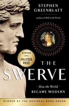The swerve : how the world became modern / Stephen Greenblatt