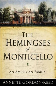 The Hemingses of Monticello : an American family / Annette Gordon-Reed