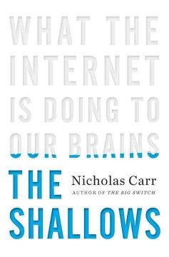 The shallows : what the Internet is doing to our brains / Nicholas Carr