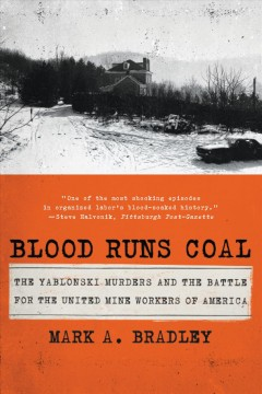 Blood runs coal : the Yablonski murders and the battle for the United Mine Workers of America by Bradley, Mark A.
