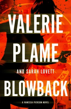 Blowback : a Vanessa Pierson novel / Valerie Plame and Sarah Lovett