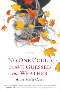No one could have guessed the weather / Anne-Marie Casey
