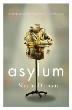 The asylum : a collage of couture reminiscences ... and hysteria / Simon Doonan