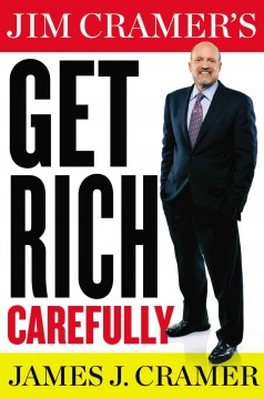 Jim Cramer's get rich carefully / James J. Cramer