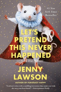 Let's pretend this never happened : (a mostly true memoir) / Jenny Lawson