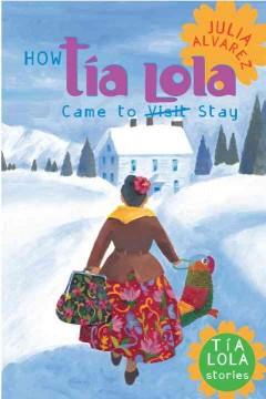 How Tía Lola came to visit stay by Alvarez, Julia.