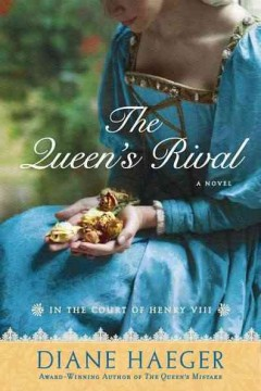 The queen's rival : in the court of Henry VIII / Diane Haeger