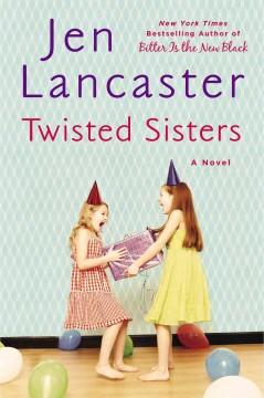 Twisted sisters / Jen Lancaster