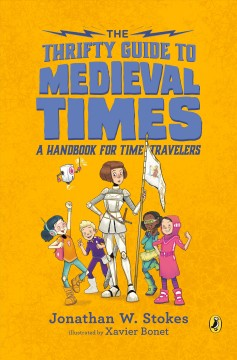 The thrifty guide to medieval times : a handbook for time travelers by Stokes, Jonathan W.