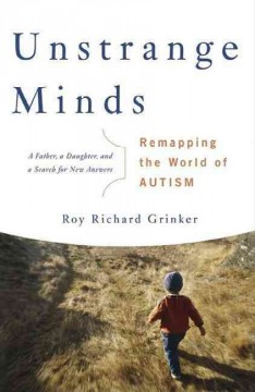 Unstrange minds : remapping the world of autism by Grinker, Roy Richard
