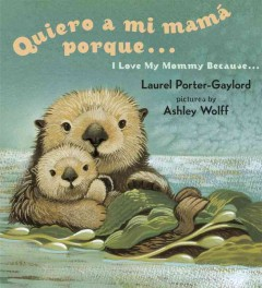 Quiero a mi mamá porque... = I love my mommy because... by Porter-Gaylord, Laurel