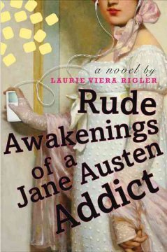Rude awakenings of a Jane Austen addict : a novel / Laurie Viera Rigler