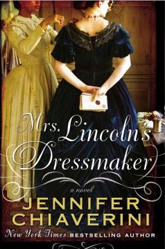 Mrs. Lincoln's dressmaker : a novel / Jennifer Chiaverini