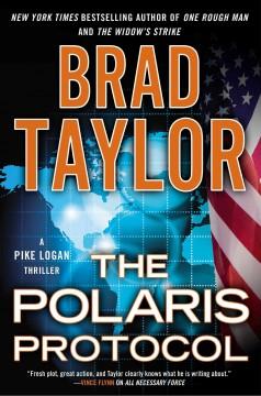 The Polaris protocol : a Pike Logan thriller / Brad Taylor