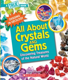 All about crystals and gems : discovering treasures of the natural world by Romero, Libby