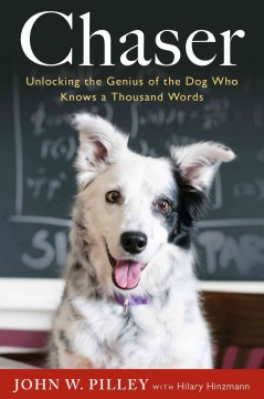 Chaser : unlocking the genius of the dog who knows a thousand words / John W. Pilley