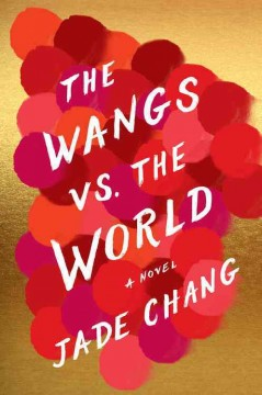 The Wangs vs. the world by Chang, Jade