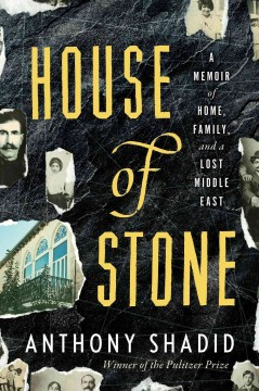 House of stone : a memoir of home, family, and a lost Middle East / Anthony Shadid