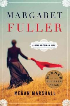 Margaret Fuller : a new American life / Megan Marshall