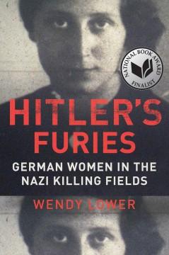 Hitler's furies : German women in the Nazi killing fields / Wendy Lower