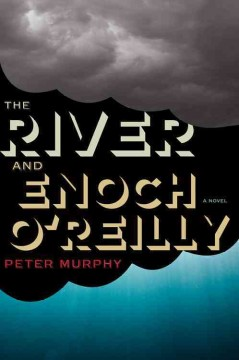 The river and Enoch O'Reilly / Peter Murphy