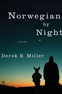 Norwegian by night : a novel / Derek B. Miller