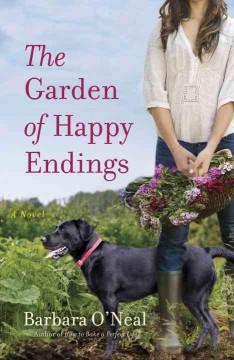 The garden of happy endings : a novel / Barbara O'Neal