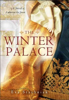The Winter Palace : a novel of Catherine the Great / Eva Stachniak
