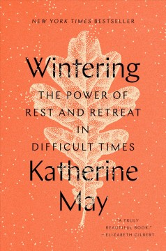 Wintering : the power of rest and retreat in difficult times by May, Katherine