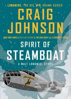 Spirit of steamboat : a Walt Longmire story / Craig Johnson