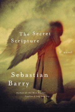 The secret scripture : a novel / Sebastian Barry