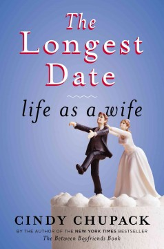 The longest date : life as a wife / Cindy Chupack