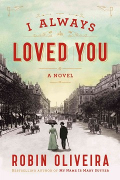 I always loved you : a story of Mary Cassatt and Edgar Degas / Robin Oliveira