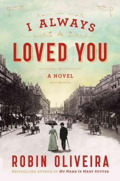 I always loved you : a novel / Robin Oliveira