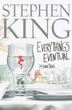 Everything's eventual : 14 dark tales by King, Stephen