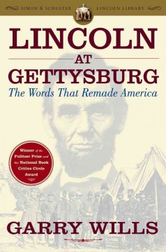 Lincoln at Gettysburg : the words that remade America / Garry Wills