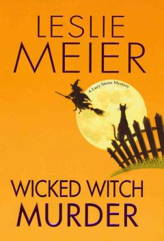 Wicked witch murder : a Lucy Stone mystery / Leslie Meier