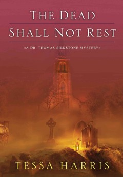 The dead shall not rest / Tessa Harris
