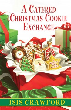 A catered Christmas cookie exchange : a mystery with recipes / Iris Crawford