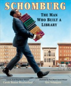 Schomburg : the man who built a library by Weatherford, Carole Boston