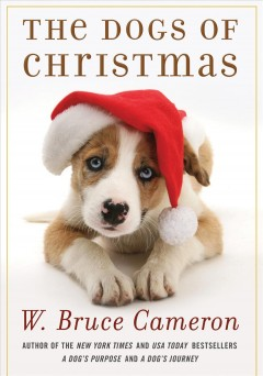 The dogs of Christmas / W. Bruce Cameron
