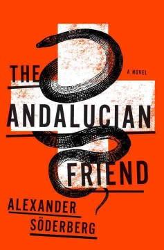 The Andalucian friend : a novel / Alexander Söderberg