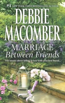 Marriage between friends / Debbie Macomber